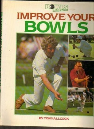 Improve Your Bowls By Tony Allc*ck. 9780002182713
