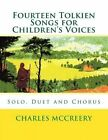 Fourteen Tolkien Songs for Children's Voices: Solo, Duet and Chorus by Charles McCreery, Dr Charles McCreery (Paperback / softback, 2013)