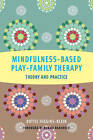 Mindfulness-Based Play-Family Therapy: Theory and Practice by Dottie Higgins-Klein (Hardback, 2013)