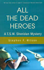 All the Dead Heroes: A T.S.W. Sheridan Mystery by Stephen F Wilcox (Paperback / softback, 2001)