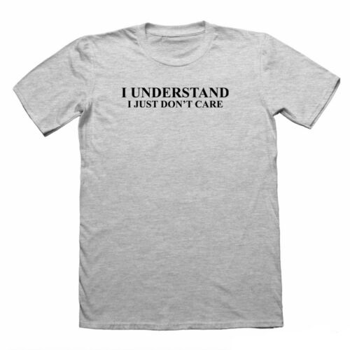 FUNNY T-SHIRT FOR MEN SARCASTIC TSHIRTS I UNDERSTAND I JUST DON/'T CARE T SHIRT