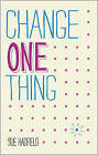 Change One Thing! Make One Change and Embrace a   Happier, More Successful You by Sue Hadfield (Paperback, 2013)