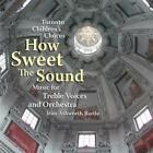 How Sweet the Sound von Toronto Childrens Chorus (2013)
