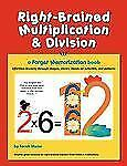 Right-Brained Multiplication and Division : Effortless Learning Through Images, Stories, Hands-On Activities, and Patterns by Sarah Major (2011, Paperback)