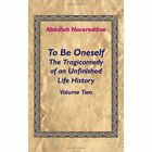 to Be Oneself The Tragicomedy of an Unfinished Life History Volume 2 Abdallah N