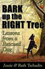 Bark Up the Right Tree: Lessons from a Rescued Dog by Jessie Tschudin (Paperback / softback, 2009)