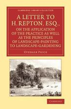 A Letter to H. Repton, Esq. , on the Application of the Practice As Well As...
