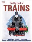 The Big Book of Trains by Dorling Kindersley Publishing Staff and National Railway Museum (2016, Hardcover)