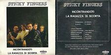 DISCO 45 GIRI    STICKY FINGERS - INCONTRANDOTI // LA RAGAZZA DI SCORTA