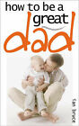 How to be a Great Dad by Ian Bruce (Paperback, 2005)