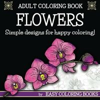 Adult Coloring Book Flowers By Easy Coloring Books: Simple Designs For Happy ...