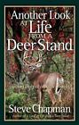 Another Look at Life from a Deer Stand : Going Deeper into the Woods by Steve Chapman (2007, Paperback)