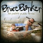 No Pacific Place to Be by Bruce Barker (CD, Dec-2011, CD Baby (distributor))