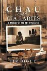 Chau and the CIA Ladies: A Memoir of the TET Offensive by Jim Ogle (Paperback / softback, 2012)