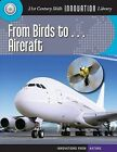 From Birds To... Aircraft by Josh Gregory (Hardback, 2012)