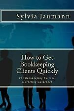 How to Get Bookkeeping Clients Quickly : The Bookkeeping Business Marketing...