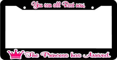 YOU CAN ALL REST NOW THE PRINCESS HAS ARRIVED  funny License Plate Frame