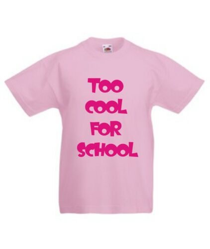 TOO COOL FOR SCHOOL T-SHIRT Children/'s Kids Funny Cute 3-4 To 12-13 Many Colours