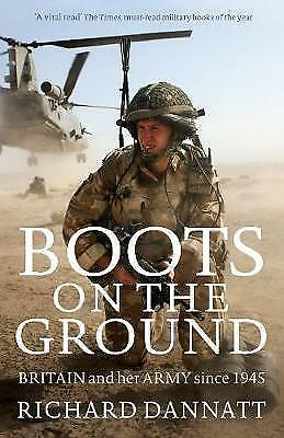 1 of 1 - Boots on the Ground: Britain and her Army since 1945, Dannatt, General Lord Rich