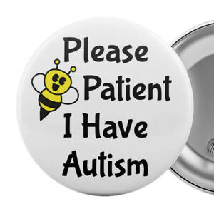 Please-Be-Patient-I-Have-Autism-Badge-Button-Pin-2-25-034-Autistic-Aspergers-Aid