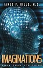 Imaginations: More Than You Think by Dr James P Gills (Paperback / softback, 2004)