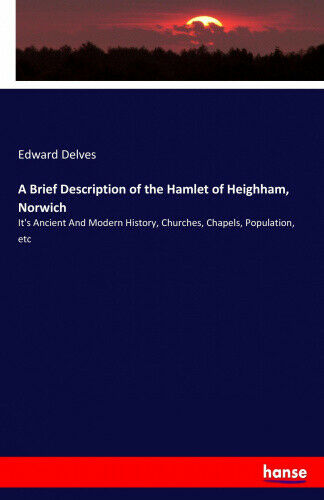 A Brief Description of the Hamlet of Heighham, Norwich: It's Ancient And