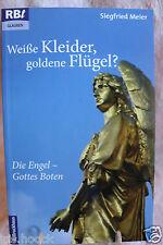 Weiße Kleider, goldene Flügel? Die Engel - Gottes Boten Meier 2007 Religion/TB