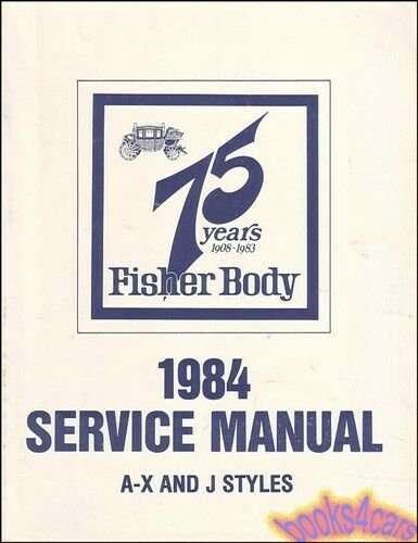 SHOP MANUAL SERVICE REPAIR 1984 FISHER BODY CHEVROLET BUICK PONTIAC OLDSMOBILE