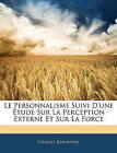 Le Personnalisme Suivi D'Une Etude Sur La Perception Externe Et Sur La Force by Charles Renouvier (Paperback / softback, 2010)