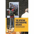 The African Photographic Archive: Research and Curatorial Strategies by Bloomsbury Publishing PLC (Paperback, 2016)