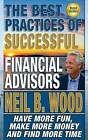 The Best Practices of Successful Financial Advisors: Have More Fun, Make More Money, and Find More Time by Neil Wood (Paperback / softback, 2014)