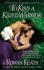 To Kiss a Kilted Warrior: A Claimed by the Highlander Novel by Rowan Keats (Paperback / softback, 2015)