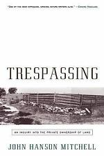 Trespassing : An Inquiry into the Private Ownership of Land by John Hanson...