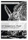 """Art Spiegelmans """"Maus"""". Der Holocaust in der Welt des Comics von Janin Taubert, Eva Reimann, Sarah Ruhnau und Johannes Kolb (2013, Taschenbuch)"""