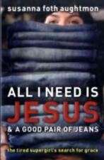 All I Need Is Jesus and a Good Pair of Jeans: The Tired Supergirls Search for ..