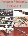 Firearm Violence, 1993-2011 by U S Department of Justice (Paperback / softback, 2014)