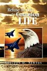 Refuse to Live The Common Life 9781436355704 by Sheldon D Newton Paperback