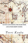 Plato's Cave During the Slicer Wars: And Other Short Stories by Terri Kouba (Paperback / softback, 2011)