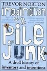 Imagination and a Pile of Junk: A Droll History of Inventors and Inventions by Trevor Norton (Paperback, 2015)