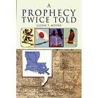 a Prophecy Twice Told Glenn T Moore Xlibris Corporation Hardback 9781425722692
