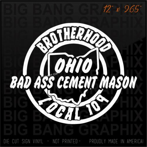 OHIO BAD ASS CEMENT MASON Vinyl Decal Sticker CSTM LOCAL 109 OPCMIA UNION Window