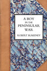 Boy in the Peninsular War, the Services, Adventures, and Experiences of Robert Blackeney Subaltern in the 28th Regiment by Robert Blakeney (Hardback, 2007)