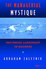 The Managerial Mystique: Restoring Leadership in Business by Abraham Zaleznik (Paperback, 1989)