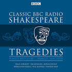 Classic BBC Radio Shakespeare: Tragedies: Hamlet; Macbeth; Romeo and Juliet by William Shakespeare (CD-Audio, 2016)