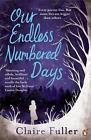Our Endless Numbered Days von Claire Fuller (2016, Taschenbuch)