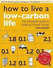How to Live a Low-carbon Life: The Individual's Guide to Stopping Climate Change by Chris Goodall (Paperback, 2007)