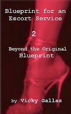 Blueprint for an Escort Service 2: Beyond the Original Blueprint by Vicky Gallas