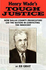 Henry Wade's Tough Justice: How Dallas County Prosecutors Led the Nation in Convicting the Innocent by Edward Gray, Ed Gray (Paperback / softback, 2010)