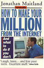 How to Make a Million on the Internet by Jonathan Maitland (Paperback, 2001)