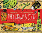 They Draw and Cook: 107 Recipes Illustrated by Artists from Around the World by Nate Padavick, Salli Swindell (Hardback)